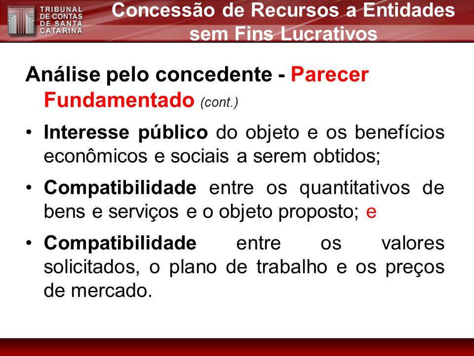 Análise pelo concedente - Parecer Fundamentado (cont.) Interesse público do objeto e os benefícios econômicos e sociais a serem obtidos; Compatibilida