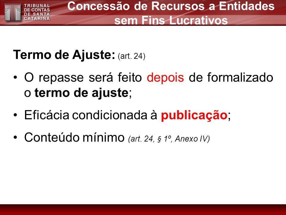 Termo de Ajuste: (art. 24) O repasse será feito depois de formalizado o termo de ajuste; Eficácia condicionada à publicação; Conteúdo mínimo (art. 24,