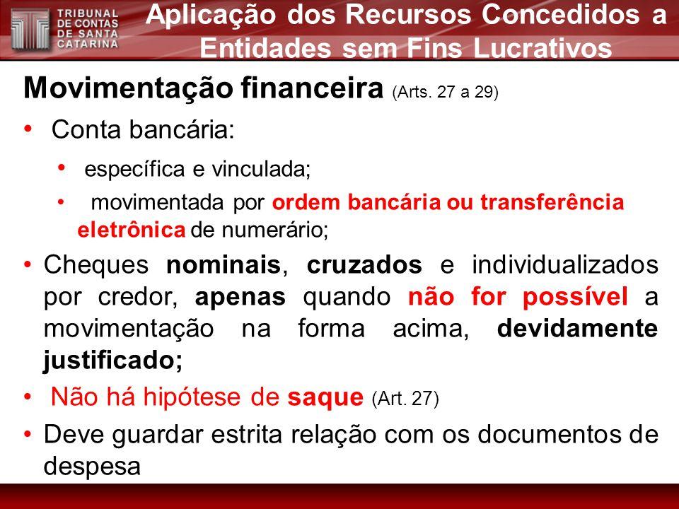Movimentação financeira (Arts. 27 a 29) Conta bancária: específica e vinculada; movimentada por ordem bancária ou transferência eletrônica de numerári