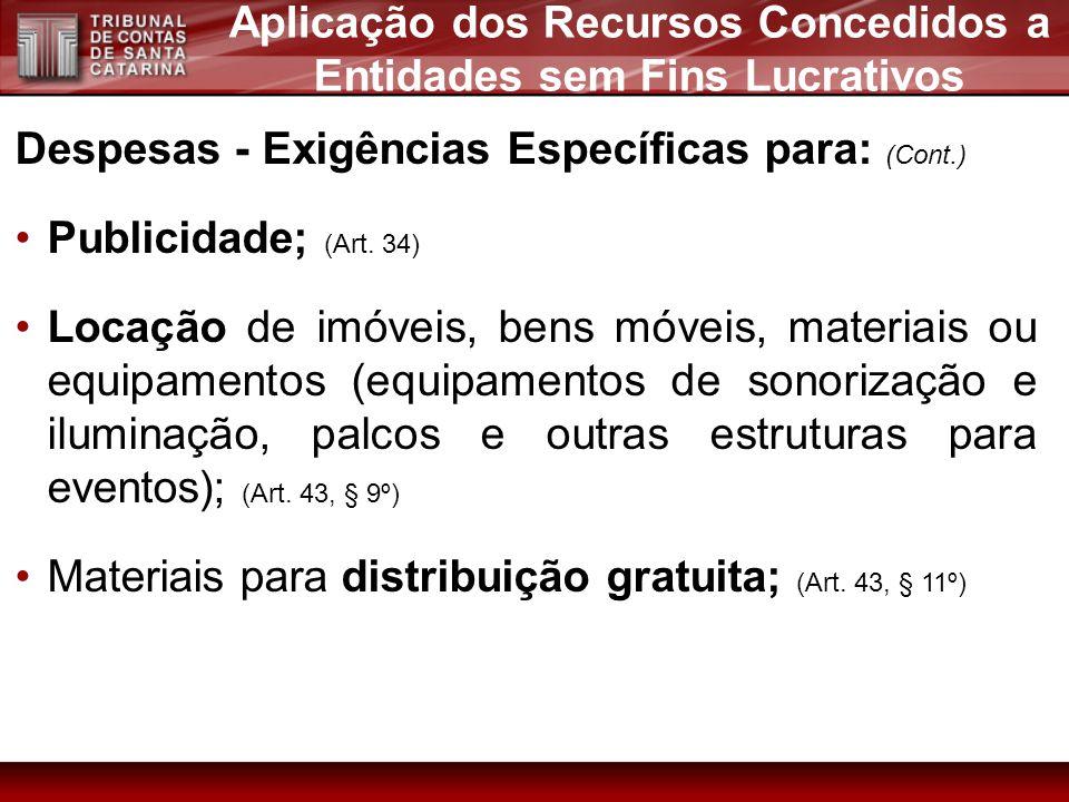 Despesas - Exigências Específicas para: (Cont.) Publicidade; (Art. 34) Locação de imóveis, bens móveis, materiais ou equipamentos (equipamentos de son