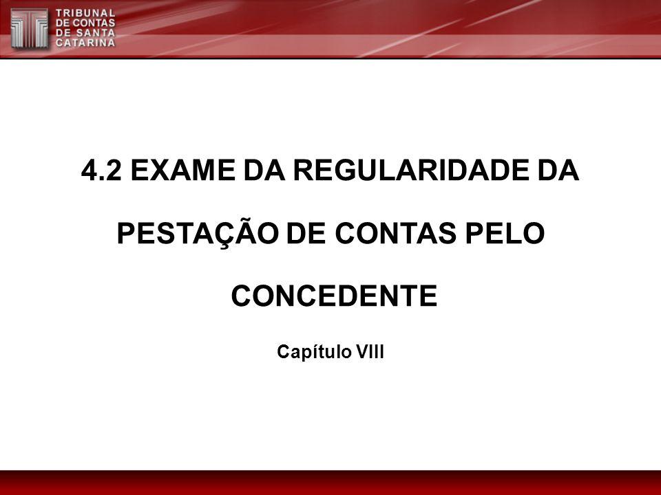 4.2 EXAME DA REGULARIDADE DA PESTAÇÃO DE CONTAS PELO CONCEDENTE Capítulo VIII