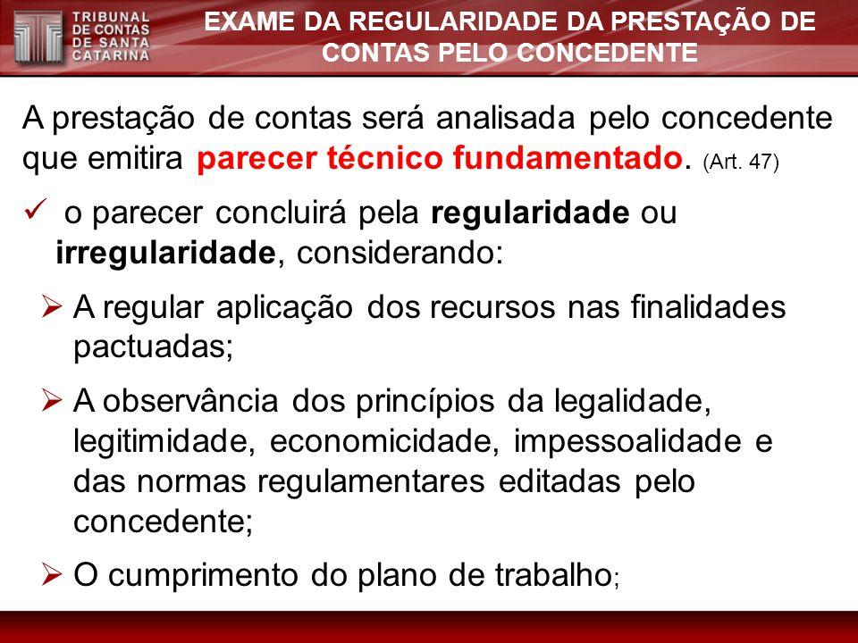 EXAME DA REGULARIDADE DA PRESTAÇÃO DE CONTAS PELO CONCEDENTE A prestação de contas será analisada pelo concedente que emitira parecer técnico fundamen