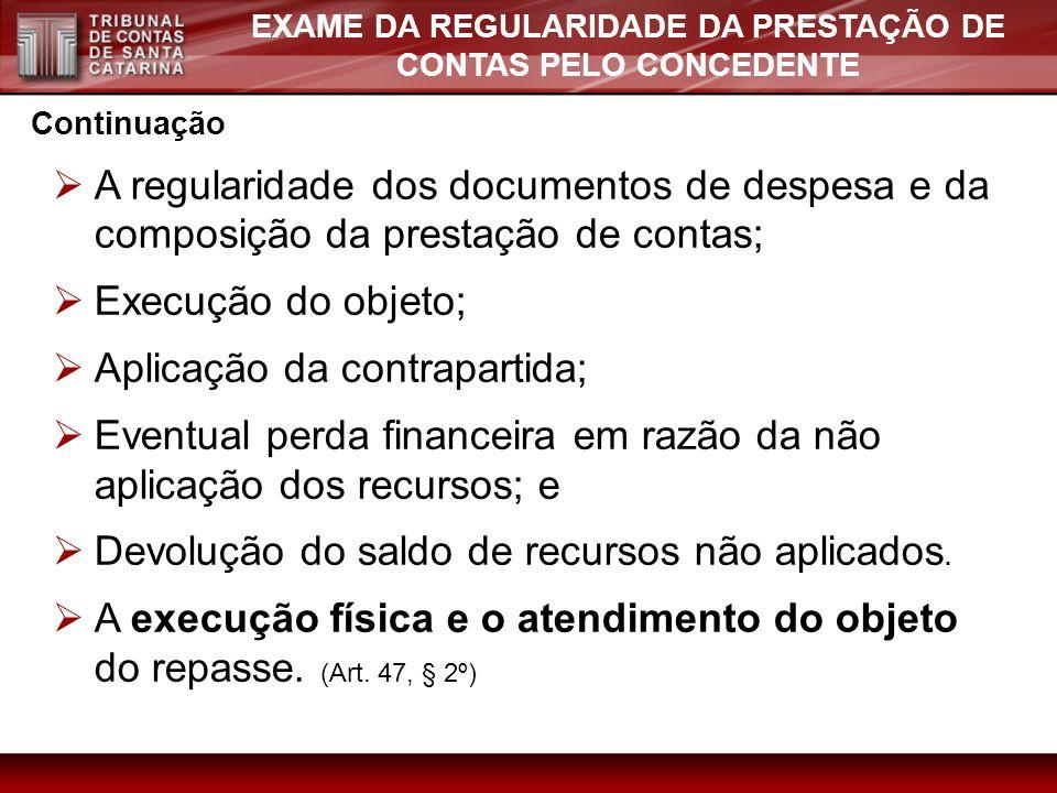 EXAME DA REGULARIDADE DA PRESTAÇÃO DE CONTAS PELO CONCEDENTE Continuação A regularidade dos documentos de despesa e da composição da prestação de cont