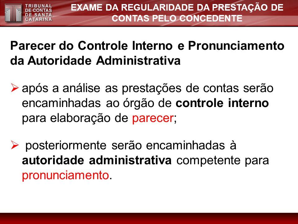 EXAME DA REGULARIDADE DA PRESTAÇÃO DE CONTAS PELO CONCEDENTE Parecer do Controle Interno e Pronunciamento da Autoridade Administrativa após a análise