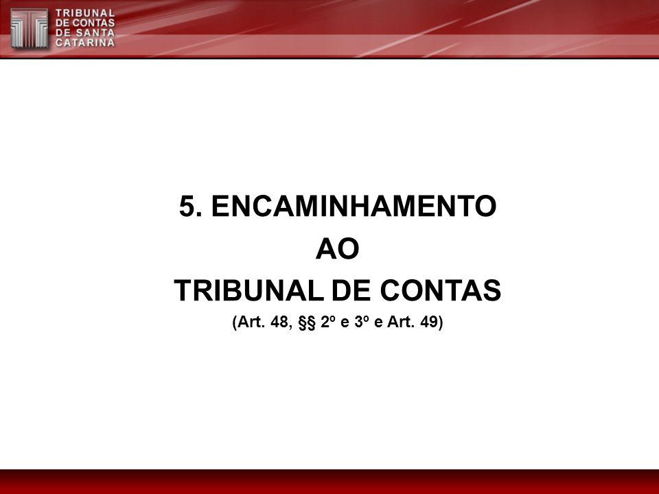 5. ENCAMINHAMENTO AO TRIBUNAL DE CONTAS (Art. 48, §§ 2º e 3º e Art. 49)