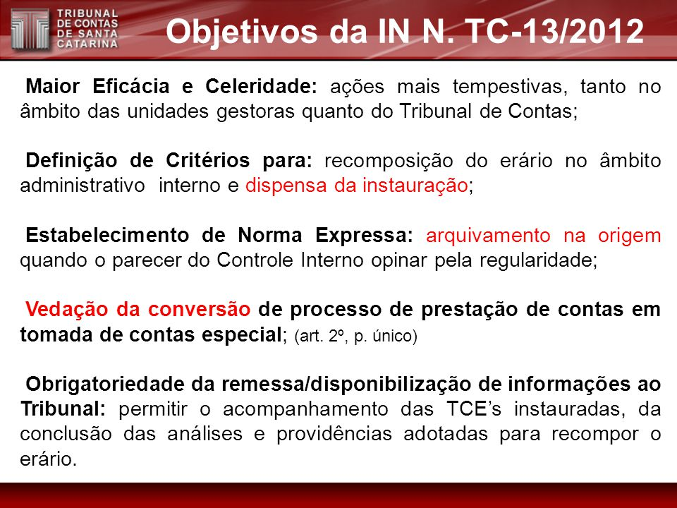 Maior Eficácia e Celeridade: ações mais tempestivas, tanto no âmbito das unidades gestoras quanto do Tribunal de Contas; Definição de Critérios para: