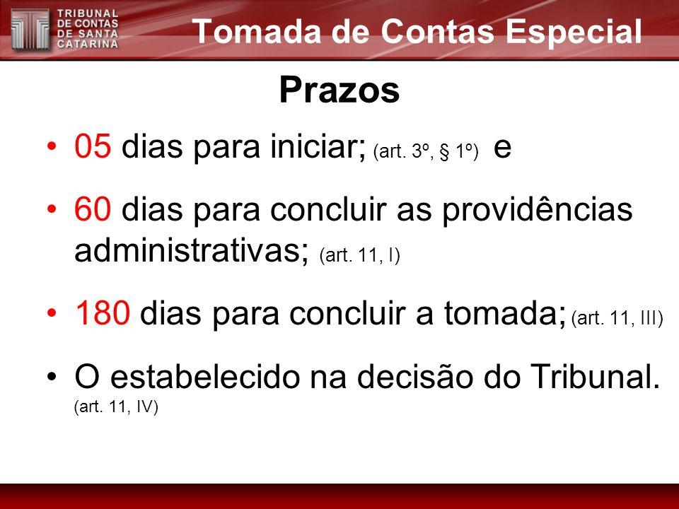 05 dias para iniciar; (art. 3º, § 1º) e 60 dias para concluir as providências administrativas; (art. 11, I) 180 dias para concluir a tomada; (art. 11,