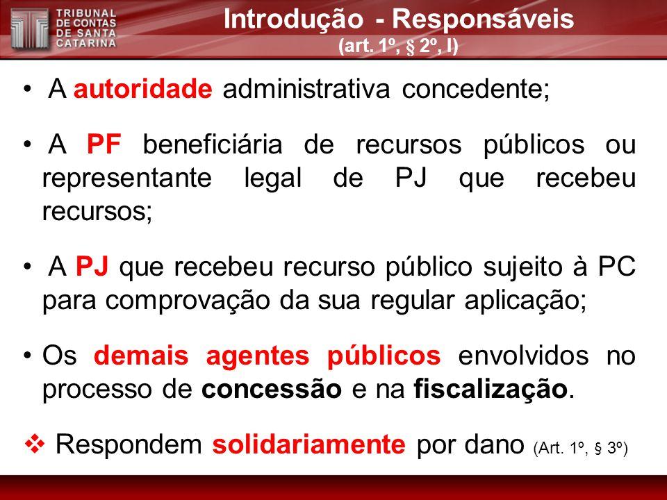 A autoridade administrativa concedente; A PF beneficiária de recursos públicos ou representante legal de PJ que recebeu recursos; A PJ que recebeu rec