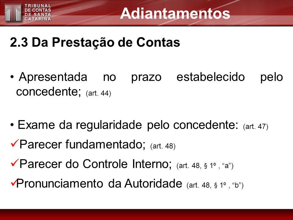 2.3 Da Prestação de Contas Apresentada no prazo estabelecido pelo concedente; (art. 44) Exame da regularidade pelo concedente: (art. 47) Parecer funda