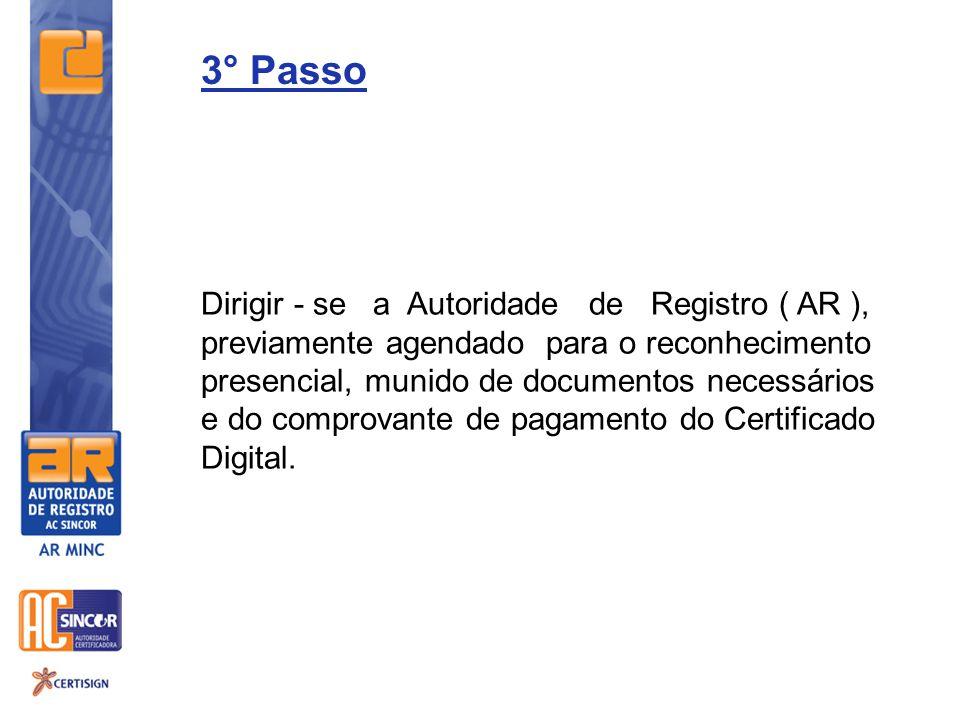 3° Passo Dirigir - se a Autoridade de Registro ( AR ), previamente agendado para o reconhecimento presencial, munido de documentos necessários e do co