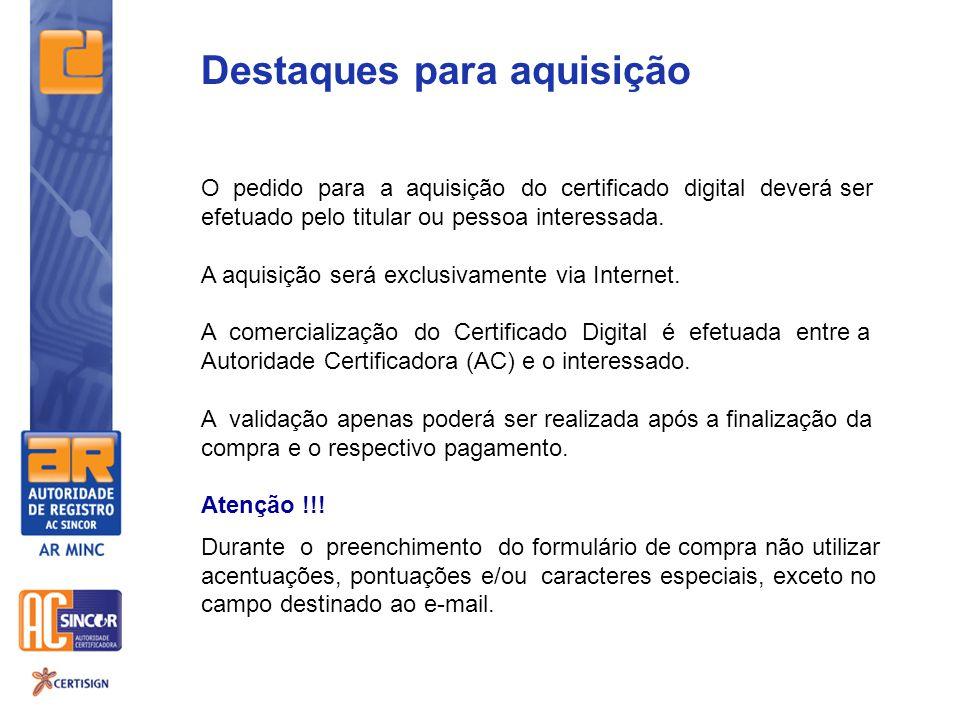 Destaques para aquisição O pedido para a aquisição do certificado digital deverá ser efetuado pelo titular ou pessoa interessada. A aquisição será exc