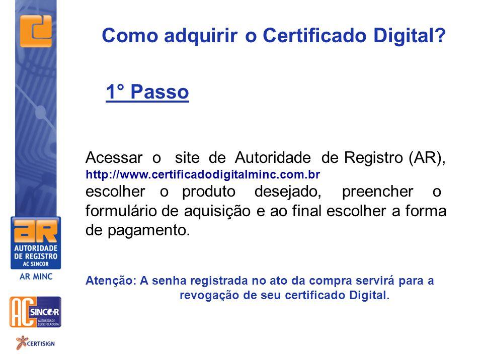Como adquirir o Certificado Digital? Acessar o site de Autoridade de Registro (AR), http://www.certificadodigitalminc.com.br escolher o produto deseja