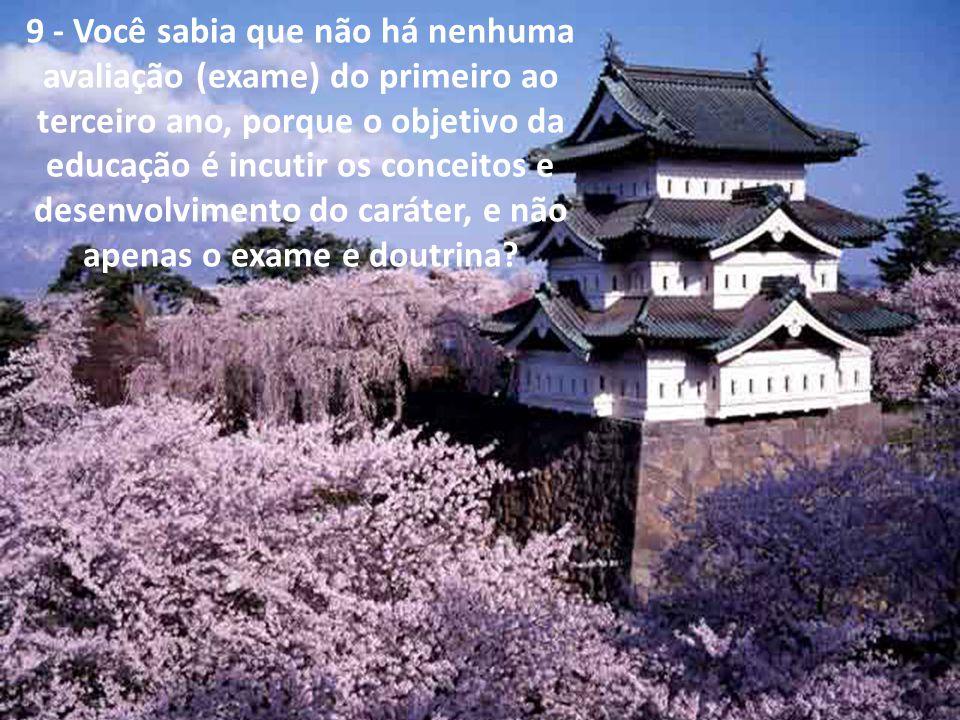 8 - Você sabia que os japoneses, ainda que seja uma das populações mais ricas do mundo, não têm empregados domésticos? Os pais são responsáveis pela a