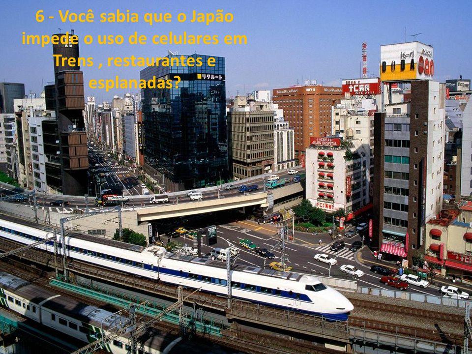 6 - Você sabia que o Japão impede o uso de celulares em Trens, restaurantes e esplanadas?