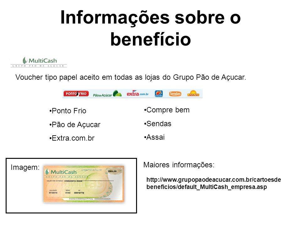 Informações sobre o benefício http://www.grupopaodeacucar.com.br/cartoesde beneficios/default_MultiCash_empresa.asp Voucher tipo papel aceito em todas