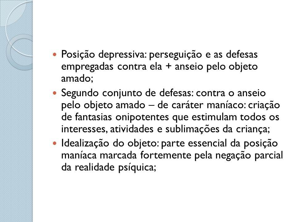 Posição depressiva: perseguição e as defesas empregadas contra ela + anseio pelo objeto amado; Segundo conjunto de defesas: contra o anseio pelo objet