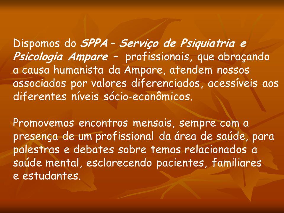 Dispomos do SPPA – Serviço de Psiquiatria e Psicologia Ampare – profissionais, que abraçando a causa humanista da Ampare, atendem nossos associados po