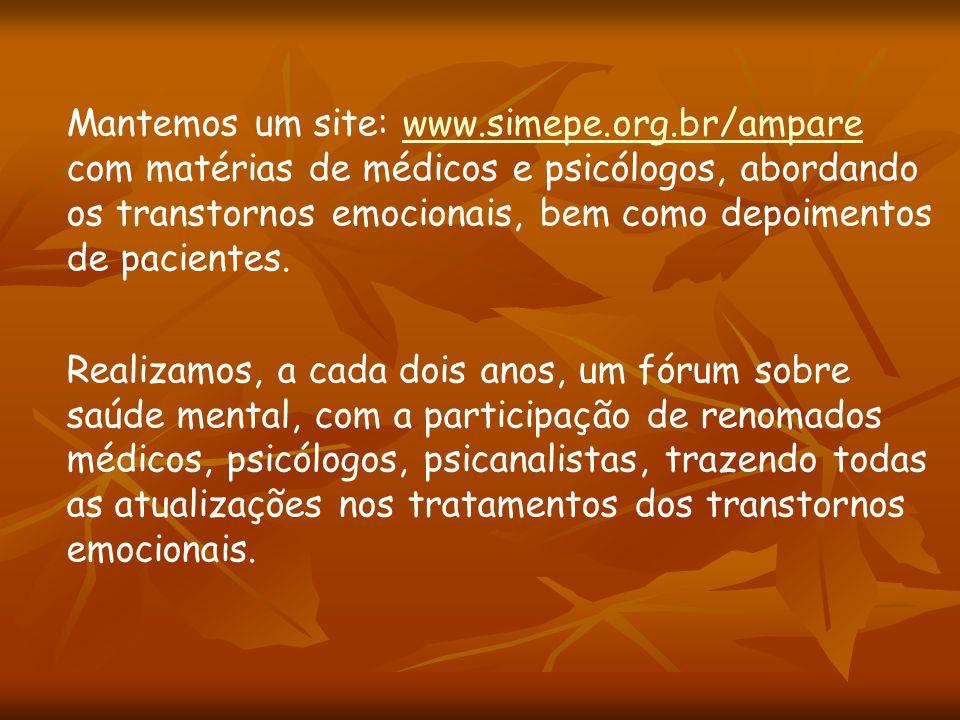 Mantemos um site: www.simepe.org.br/amparewww.simepe.org.br/ampare com matérias de médicos e psicólogos, abordando os transtornos emocionais, bem como