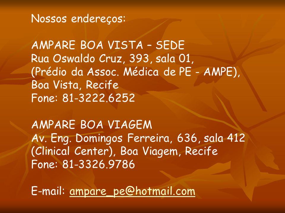 Nossos endereços: AMPARE BOA VISTA – SEDE Rua Oswaldo Cruz, 393, sala 01, (Prédio da Assoc. Médica de PE - AMPE), Boa Vista, Recife Fone: 81-3222.6252