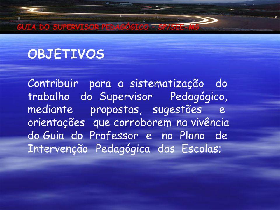 GUIA DO SUPERVISOR PEDAGÓGICO – SP/SEE-MG DEFINIÇÃO Recurso didático destinado à orientação e sustentação do trabalho do SUPERVISOR PEDAGÓGICO nas ati
