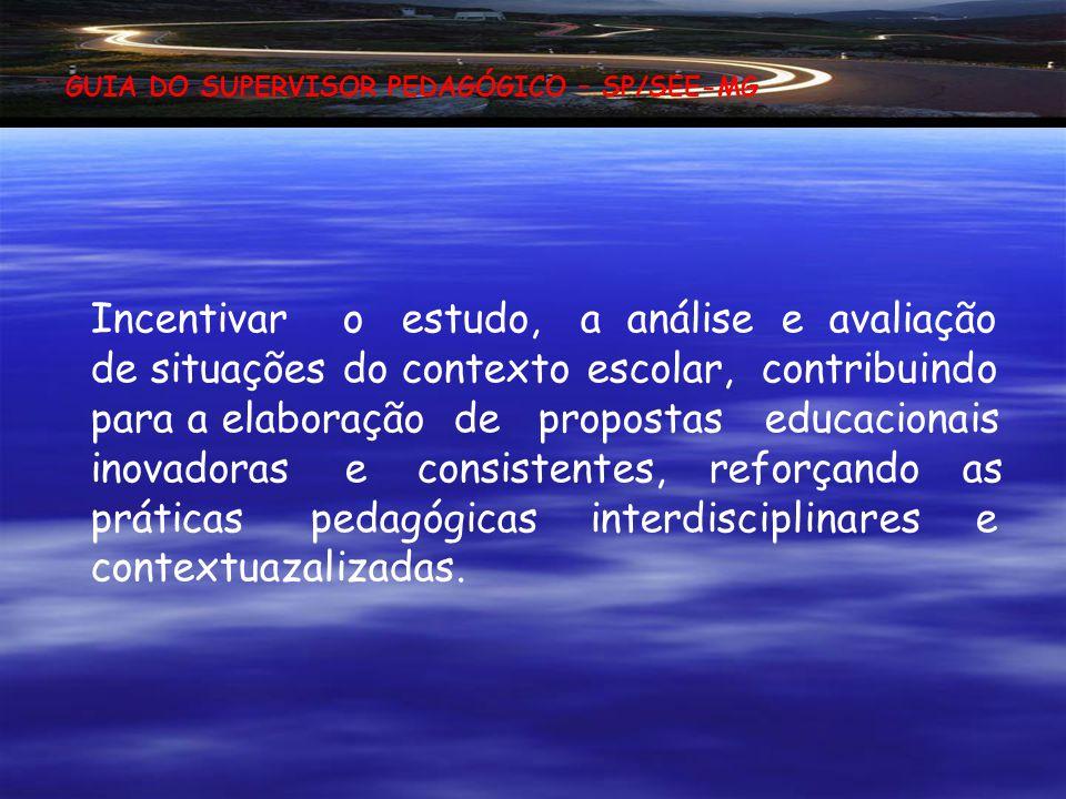 GUIA DO SUPERVISOR PEDAGÓGICO – SP/SEE-MG OBJETIVOS Contribuir para a sistematização do trabalho do Supervisor Pedagógico, mediante propostas, sugestõ