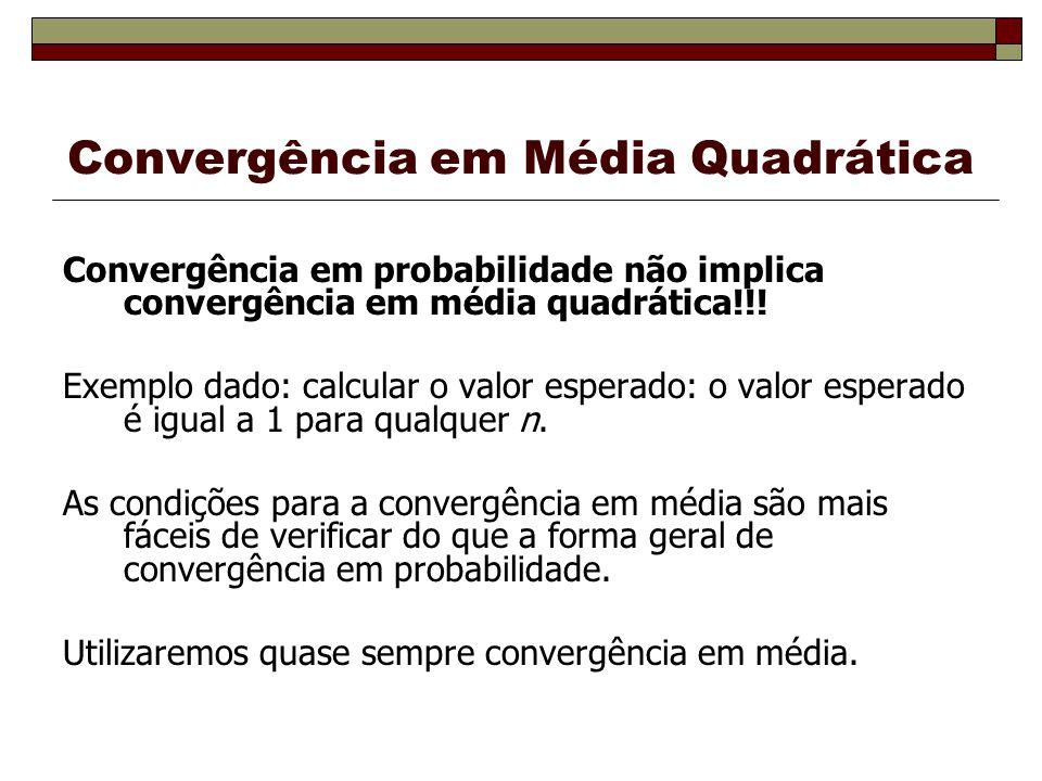 Convergência em Média Quadrática Convergência em probabilidade não implica convergência em média quadrática!!.