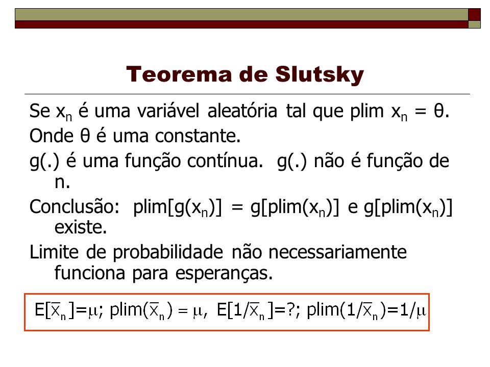Teorema de Slutsky Se x n é uma variável aleatória tal que plim x n = θ.