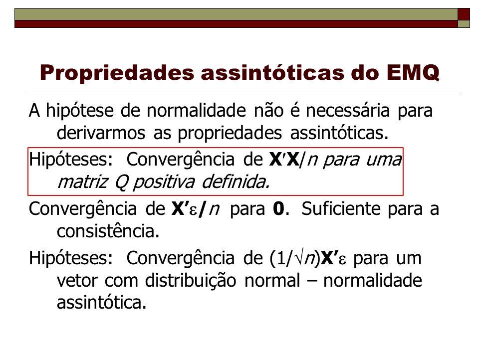 Propriedades assintóticas do EMQ A hipótese de normalidade não é necessária para derivarmos as propriedades assintóticas.