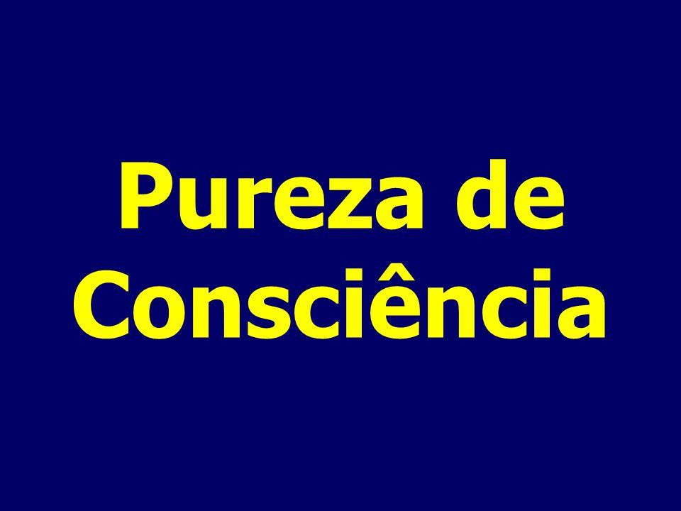 PRINCÍPIOS DE VIDA – Pureza de Consciência Benefícios de uma consciência limpa: E- Orações respondidas F- Ousadia G- Saúde H-Purificação I –Maturidade quanto à disciplina
