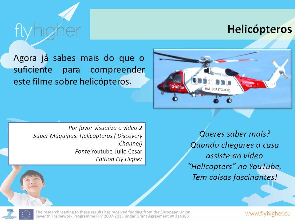 www.flyhigher.eu Agora já sabes mais do que o suficiente para compreender este filme sobre helicópteros. Queres saber mais? Quando chegares a casa ass