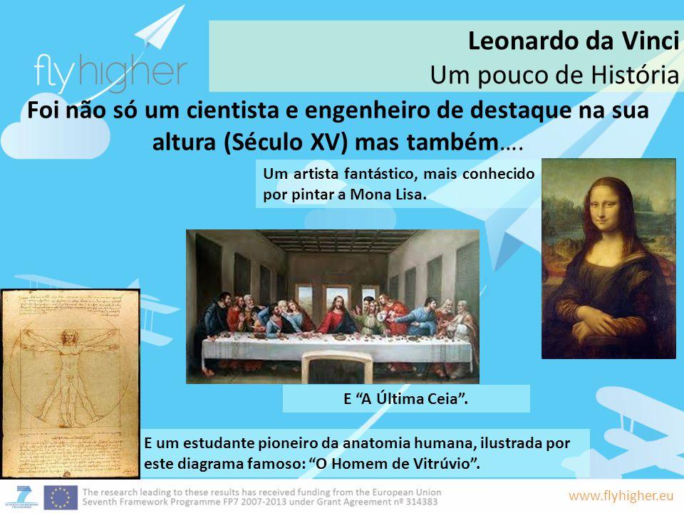 www.flyhigher.eu Foi não só um cientista e engenheiro de destaque na sua altura (Século XV) mas também…. Um artista fantástico, mais conhecido por pin
