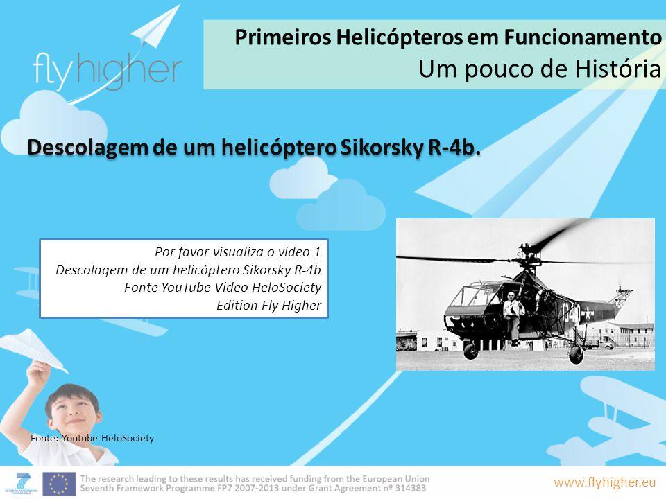www.flyhigher.eu Primeiros Helicópteros em Funcionamento Um pouco de História Fonte: Youtube HeloSociety Descolagem de um helicóptero Sikorsky R-4b. P