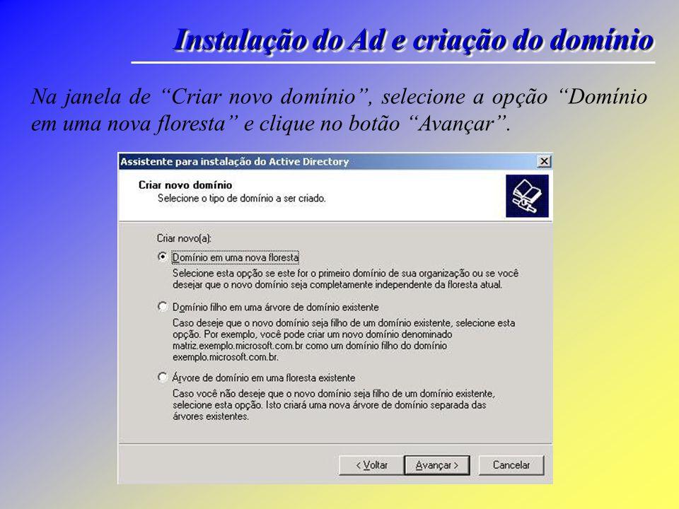 Instalação do Ad e criação do domínio Na janela de Tipo de controlador de domínio, selecione a opção Controlador de domínio para um novo domínio e clique no botão Avançar.