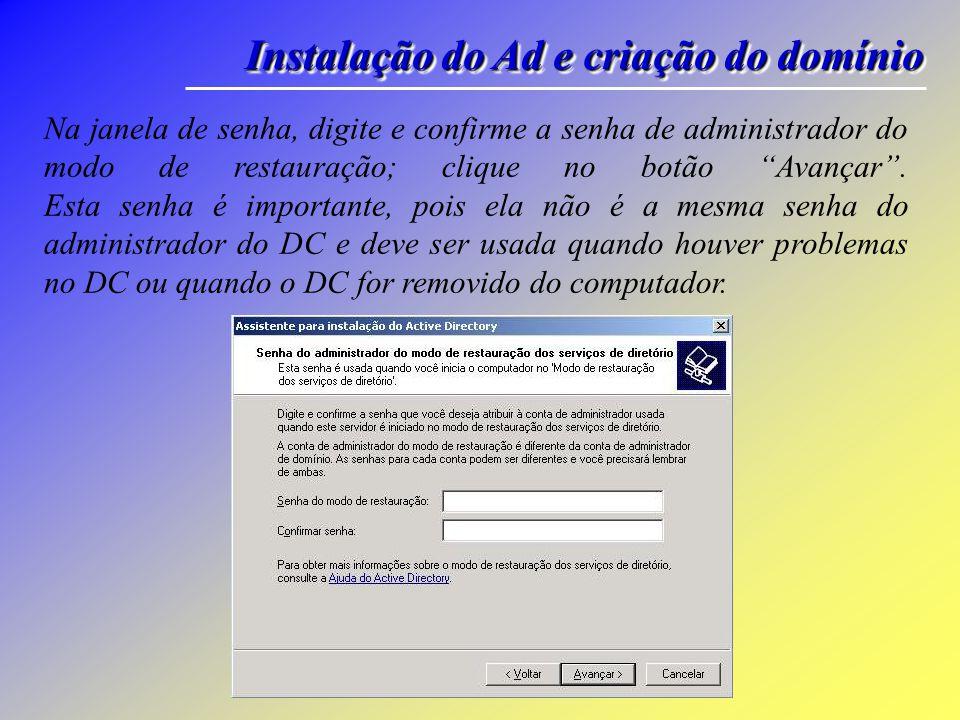 Instalação do Ad e criação do domínio Na janela de Permissões, selecione a opção Permissões compatíveis somente com os sistemas operacionais de servidor W2K ou W2K3 e clique no botão Avançar.