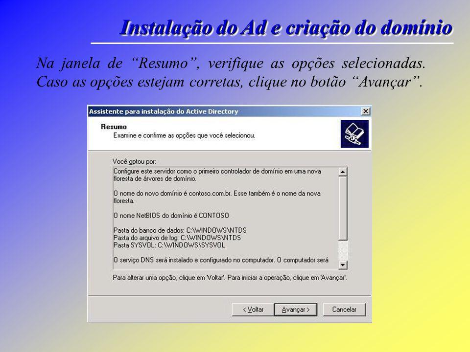Instalação do Ad e criação do domínio Na janela de senha, digite e confirme a senha de administrador do modo de restauração; clique no botão Avançar.
