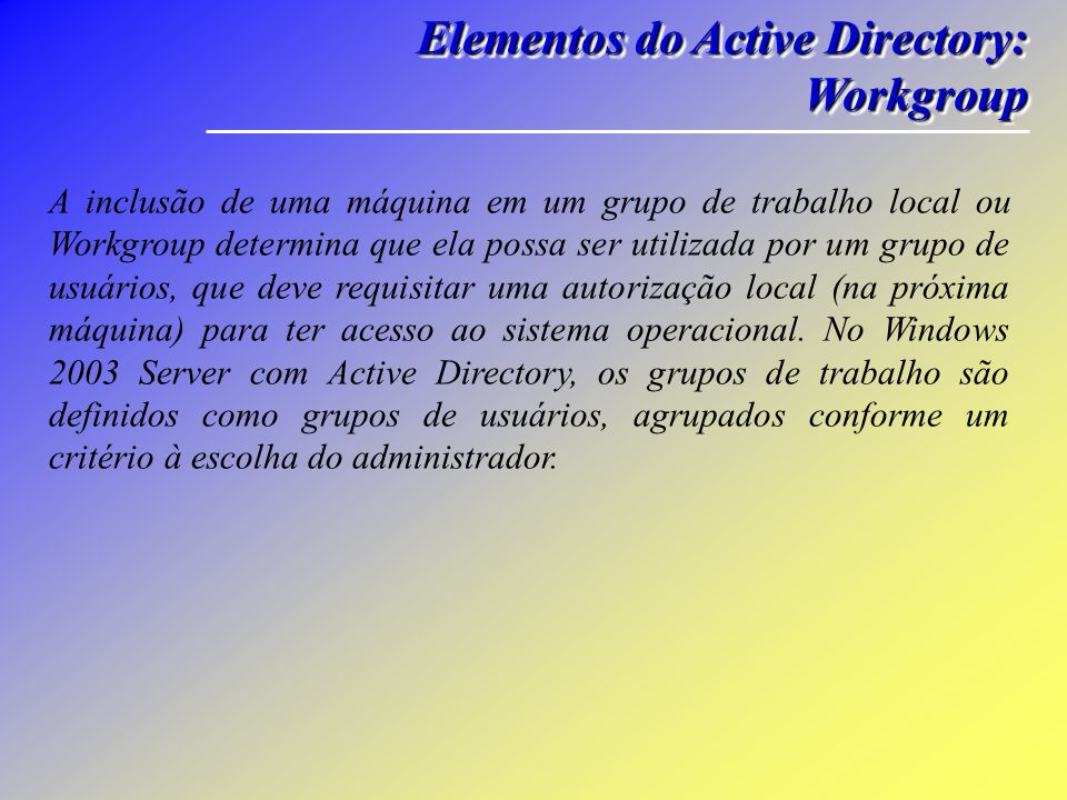 Elementos do Active Directory: Domínio Domínio Elementos do Active Directory: Domínio Domínio A unidade central da estrutura lógica no Active Directory é o domínio.