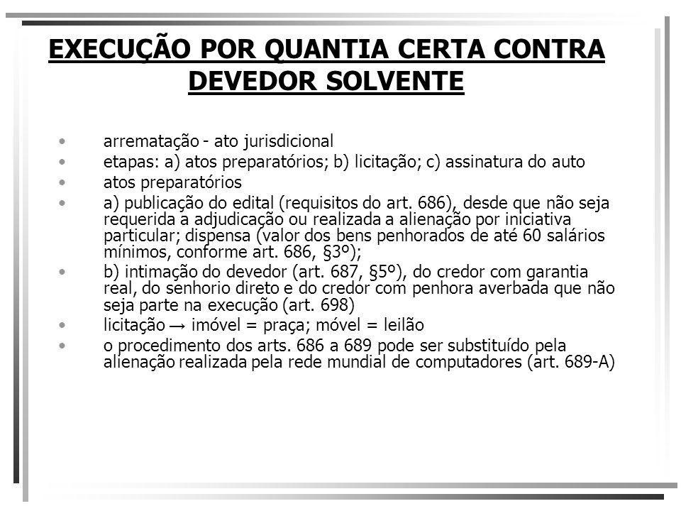 EXECUÇÃO POR QUANTIA CERTA CONTRA DEVEDOR SOLVENTE arrematação - ato jurisdicional etapas: a) atos preparatórios; b) licitação; c) assinatura do auto