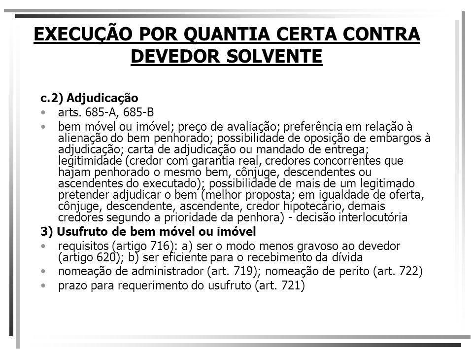 EXECUÇÃO POR QUANTIA CERTA CONTRA DEVEDOR SOLVENTE c.2) Adjudicação arts. 685-A, 685-B bem móvel ou imóvel; preço de avaliação; preferência em relação