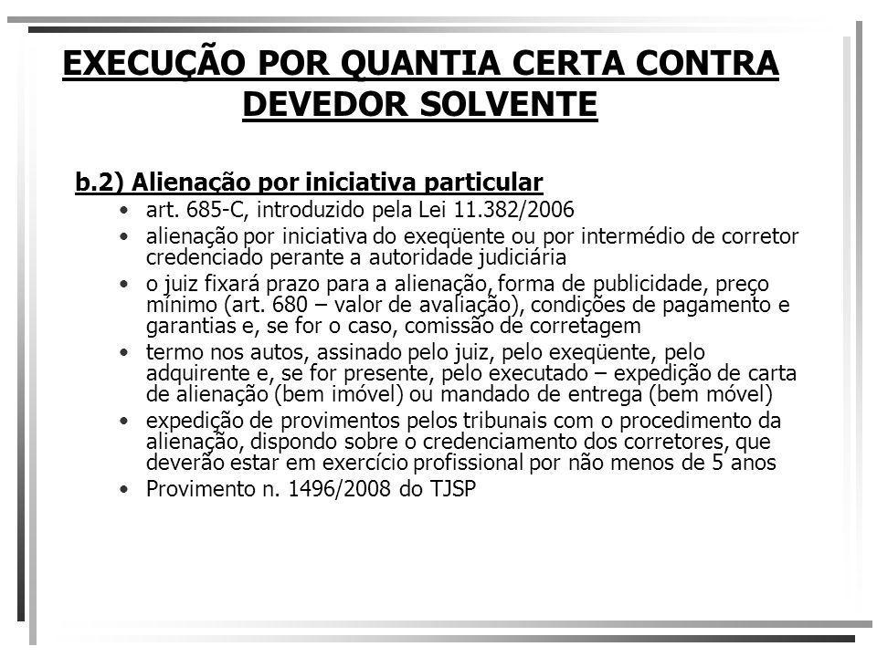 EXECUÇÃO POR QUANTIA CERTA CONTRA DEVEDOR SOLVENTE b.2) Alienação por iniciativa particular art. 685-C, introduzido pela Lei 11.382/2006 alienação por