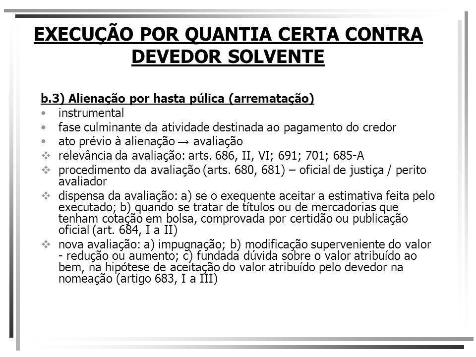 EXECUÇÃO POR QUANTIA CERTA CONTRA DEVEDOR SOLVENTE b.3) Alienação por hasta púlica (arrematação) instrumental fase culminante da atividade destinada a