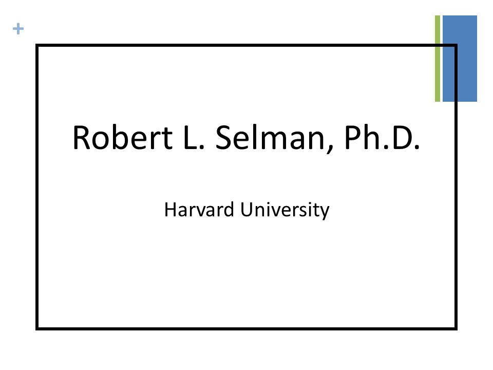 + Robert L. Selman, Ph.D. Harvard University