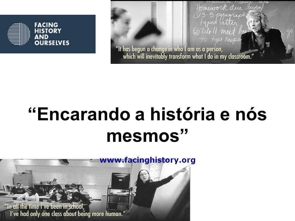 Encarando a história e nós mesmos www.facinghistory.org