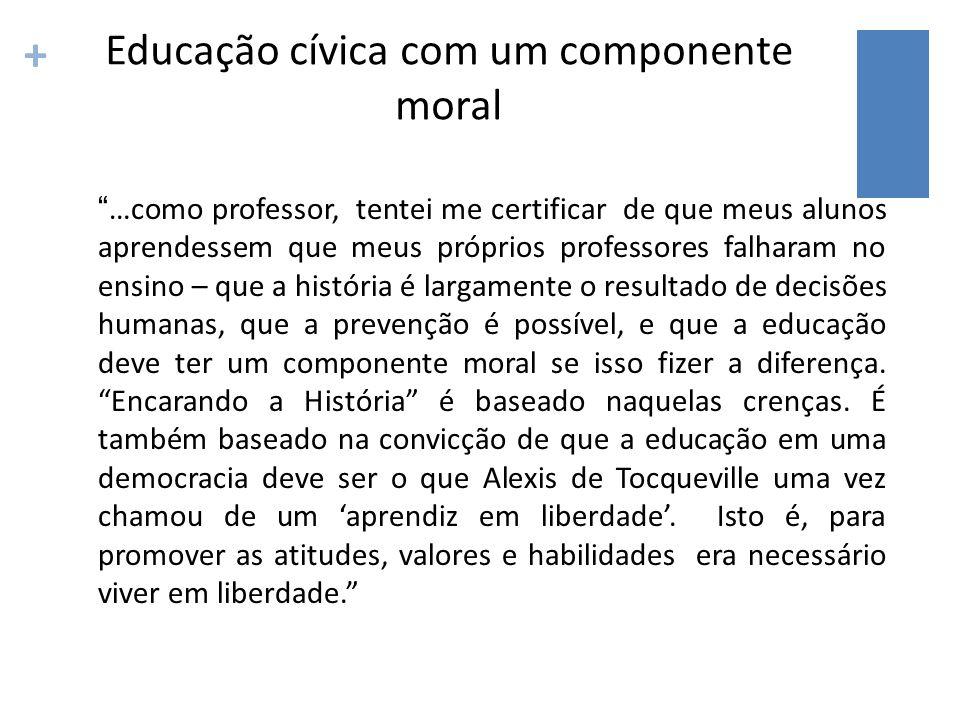 + Educação cívica com um componente moral …como professor, tentei me certificar de que meus alunos aprendessem que meus próprios professores falharam