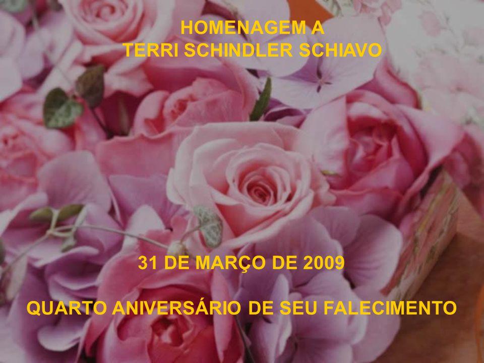 HOMENAGEM A TERRI SCHINDLER SCHIAVO 31 DE MARÇO DE 2009 QUARTO ANIVERSÁRIO DE SEU FALECIMENTO