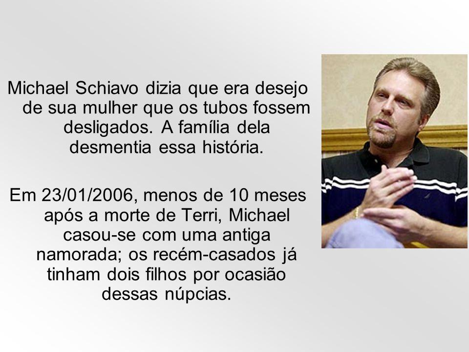 Michael Schiavo dizia que era desejo de sua mulher que os tubos fossem desligados. A família dela desmentia essa história. Em 23/01/2006, menos de 10