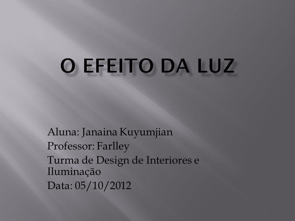 Aluna: Janaina Kuyumjian Professor: Farlley Turma de Design de Interiores e Iluminação Data: 05/10/2012