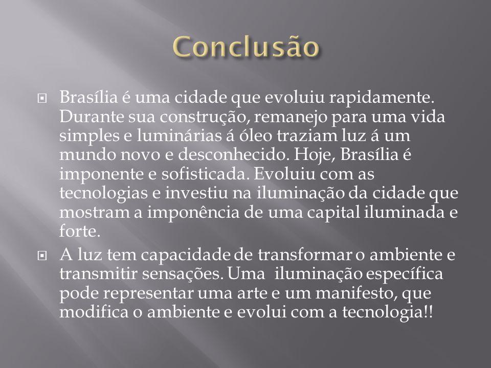 Brasília é uma cidade que evoluiu rapidamente. Durante sua construção, remanejo para uma vida simples e luminárias á óleo traziam luz á um mundo novo