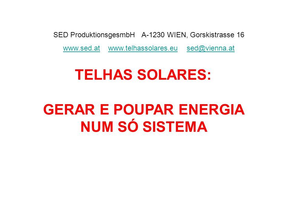 TELHAS SOLARES: GERAR E POUPAR ENERGIA NUM SÓ SISTEMA SED ProduktionsgesmbH A-1230 WIEN, Gorskistrasse 16 www.sed.atwww.sed.at www.telhassolares.eu se