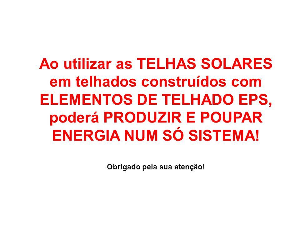 Ao utilizar as TELHAS SOLARES em telhados construídos com ELEMENTOS DE TELHADO EPS, poderá PRODUZIR E POUPAR ENERGIA NUM SÓ SISTEMA! Obrigado pela sua