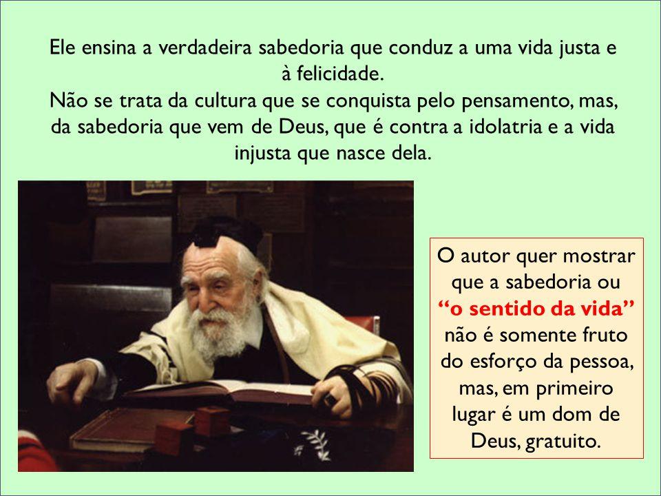 Ele ensina a verdadeira sabedoria que conduz a uma vida justa e à felicidade. Não se trata da cultura que se conquista pelo pensamento, mas, da sabedo